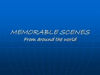 MEMORABLE SCENES