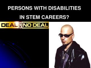 PERSONS WITH DISABILITIES IN STEM CAREERS?