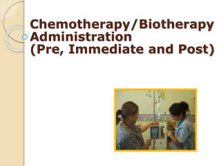 Chemotherapy/Biotherapy  Administration  (Pre, Immediate and Post)