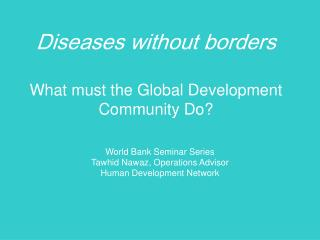 Diseases without borders What must the Global Development Community Do?