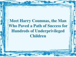Meet Harry Coumnas, the Man Who Paved a Path of Success for Hundreds of Underprivileged Children