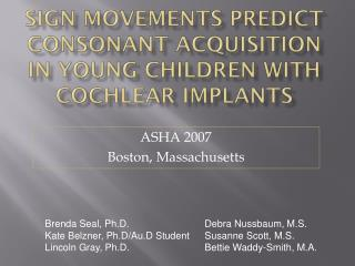 Sign  Movements Predict Consonant  Acquisition  in Young Children with  Cochlear Implants