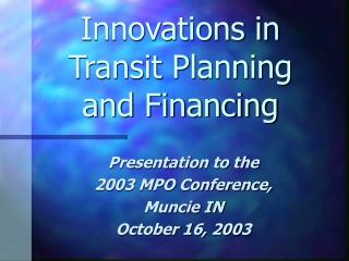 Innovations in Transit Planning and Financing