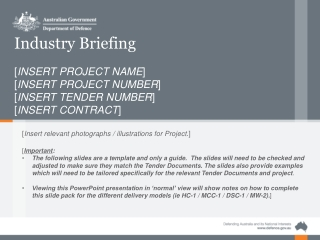 Industry Briefing [ INSERT PROJECT NAME ] [ INSERT PROJECT NUMBER ] [ INSERT TENDER NUMBER ]