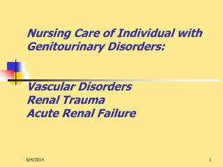 Nursing Care of Individual with Genitourinary Disorders: Vascular Disorders Renal Trauma Acute Renal Failure