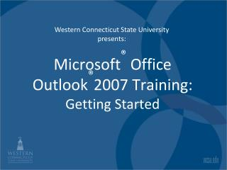 Microsoft ®  Office  Outlook ® 2007 Training: Getting Started