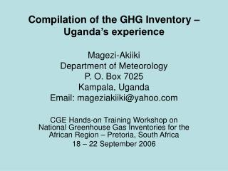 Compilation of the GHG Inventory   Uganda s experience  Magezi-Akiiki Department of Meteorology P. O. Box 7025 Kampala,