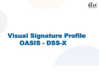 Visual Signature Profile 	 OASIS - DSS-X