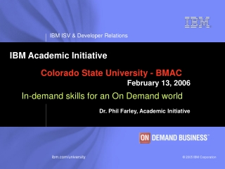 IBM Academic Initiative Colorado State University - BMAC February 13, 2006