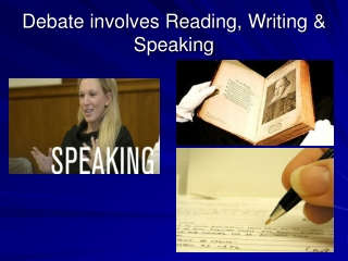 Debate involves Reading, Writing & Speaking
