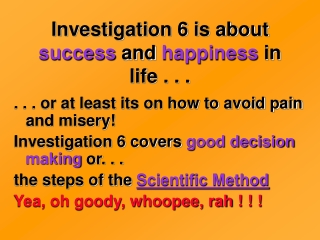 Investigation 6 is about  success  and  happiness  in life . . .