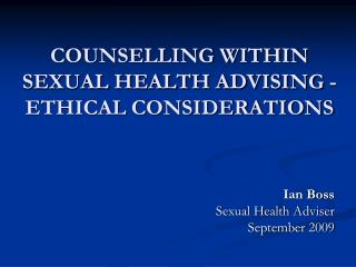 COUNSELLING WITHIN SEXUAL HEALTH ADVISING -  ETHICAL CONSIDERATIONS