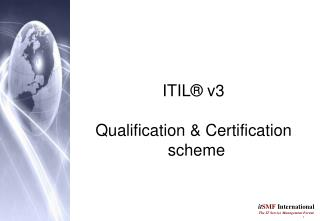 ITIL ®  v3  Qualification & Certification scheme