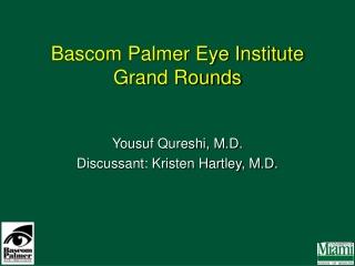 Bascom Palmer Eye Institute Grand Rounds