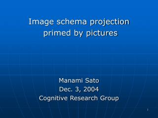 Image schema projection  primed by pictures Manami Sato Dec. 3, 2004 Cognitive Research Group