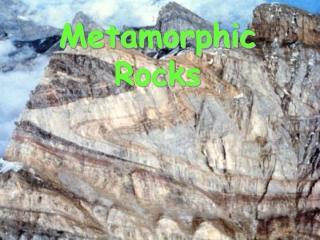 M etamorphic  R ocks