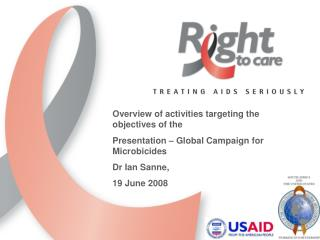 Overview of activities targeting the objectives of the  Presentation   Global Campaign for Microbicides Dr Ian Sanne,  1