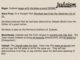 Began : Judaism  began with Abraham around 2000BC .