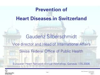 Prevention of  Heart Diseases in Switzerland Gaudenz Silberschmidt Vice director and Head of International Affairs  Swis