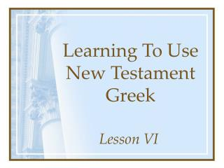 Learning To Use New Testament Greek
