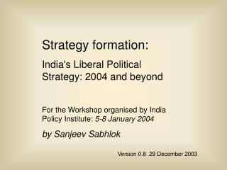 Strategy formation: India's Liberal Political Strategy: 2004 and beyond For the Workshop organised by India Policy Insti