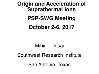 Origin and Acceleration of Suprathermal Ions  PSP-SWG Meeting  October 2-6, 2017