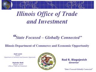 "Illinois Office of Trade  and Investment "" State Focused – Globally Connected"""