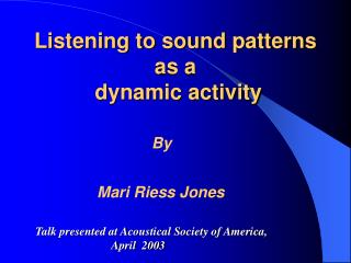 Listening to sound patterns  as a   dynamic activity