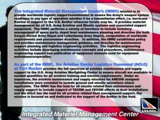 The Integrated Materiel Management Center s IMMC mission is to provide worldwide logistic support