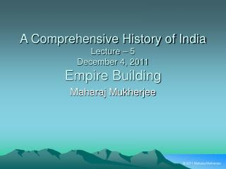 A Comprehensive History of India Lecture – 5 December 4, 2011 Empire Building