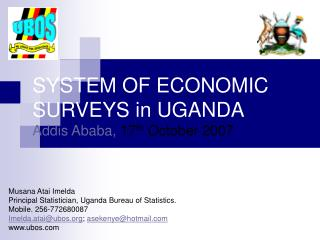 SYSTEM OF ECONOMIC SURVEYS in UGANDA Addis Ababa,  17 th  October 2007