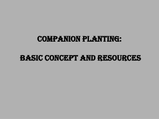 Companion Planting:  Basic Concept  a n d  Resources