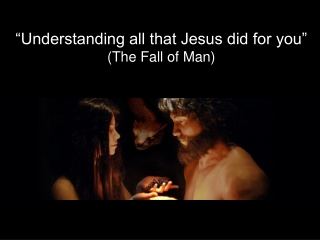"""""""Understanding all that Jesus did for you""""  (The Fall of Man)"""
