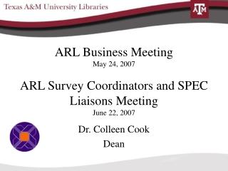 ARL Business Meeting May 24, 2007 ARL Survey Coordinators and SPEC Liaisons Meeting June 22, 2007