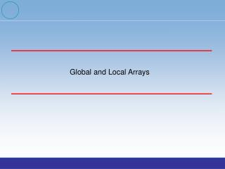 Global and Local Arrays