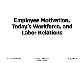 Employee Motivation, Today's Workforce, and  Labor Relations