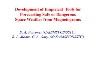 D. A. Falconer (UAH/MSFC/NSSTC),  R. L. Moore, G. A. Gary, (NASA/MSFC/NSSTC)