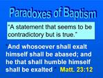 Paradoxes of Baptism
