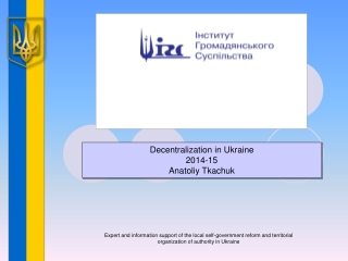 Decentralization in Ukraine 2014-15 Anatoliy Tkachuk