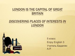 London is the capital of Great Britain   Discovering Places of Interests in London