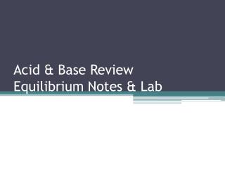 Acid & Base Review Equilibrium Notes & Lab