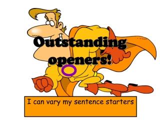 Outstanding openers!