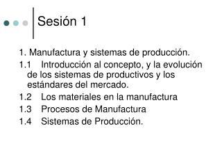 1. Manufactura y sistemas de producción.  1.1 Introducción al concepto, y la evolución de los sistemas de productivos y