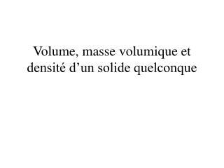Volume, masse volumique et densité d'un solide quelconque