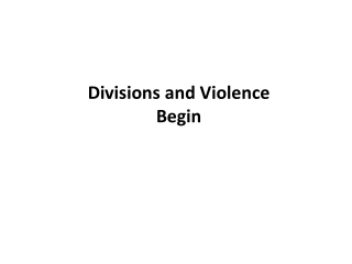 Divisions and Violence Begin