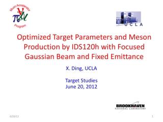 X. Ding, UCLA Target Studies June 20, 2012