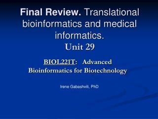 Final Review.  Translational bioinformatics and medical informatics. Unit 29