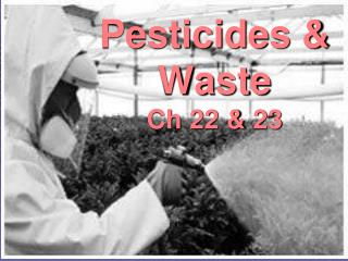 Pesticides & Waste Ch 22 & 23