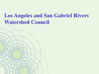 Los Angeles and San Gabriel Rivers  Watershed Council