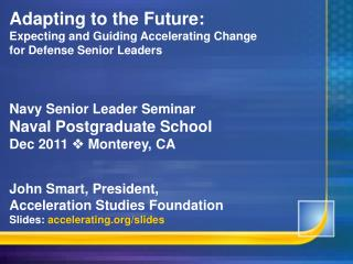 Adapting to the Future: Expecting and Guiding Accelerating Change for Defense Senior Leaders Navy Senior Leader Seminar